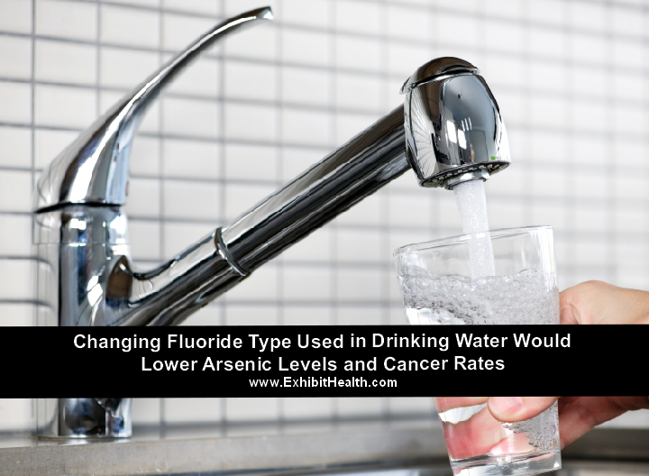 Changing Fluoride Type Used in Drinking Water Would Lower Arsenic Levels and Cancer Rates