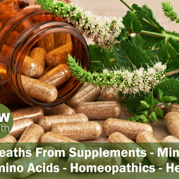 No Deaths From Supplements – Minerals – Amino Acids – Homeopathics – Herbs