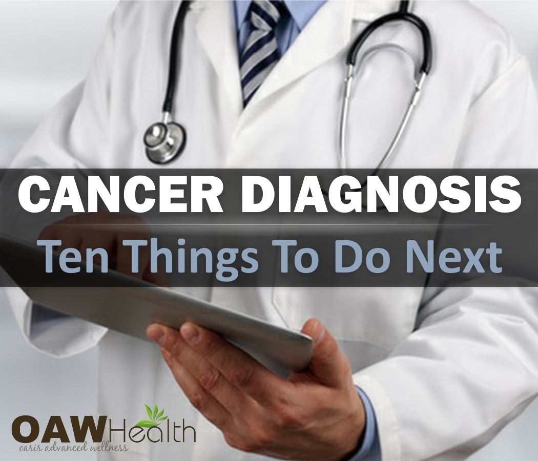 Cancer Diagnosis – Ten Things To Do Next