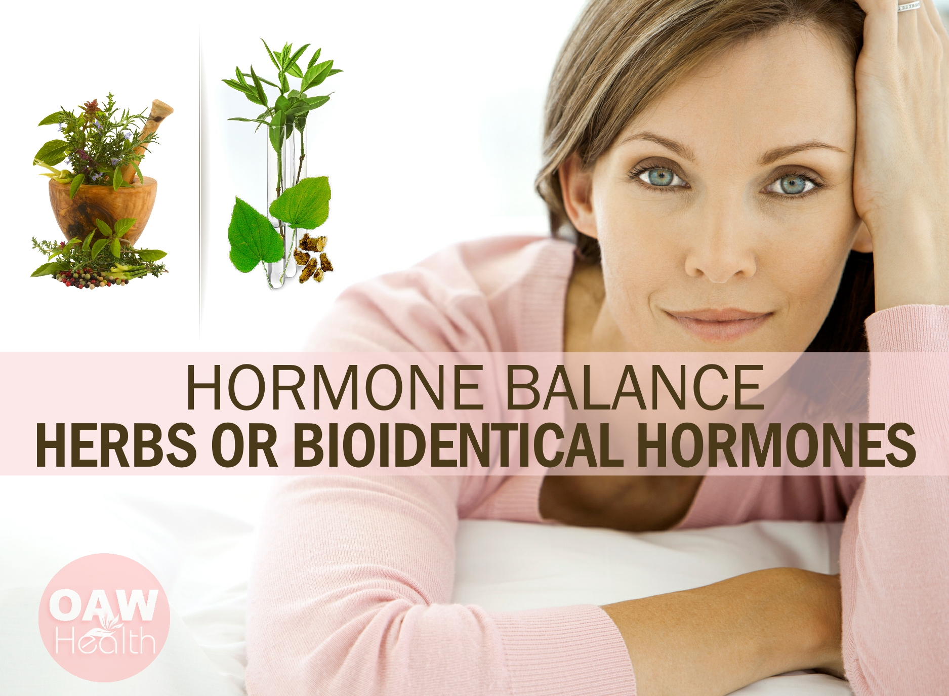 Hormone Balance – Herbs or Bioidentical Hormones? - OAWHealth