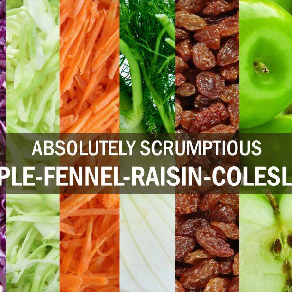 Absolutely Scrumptious Apple-Fennel-Raisin Coleslaw