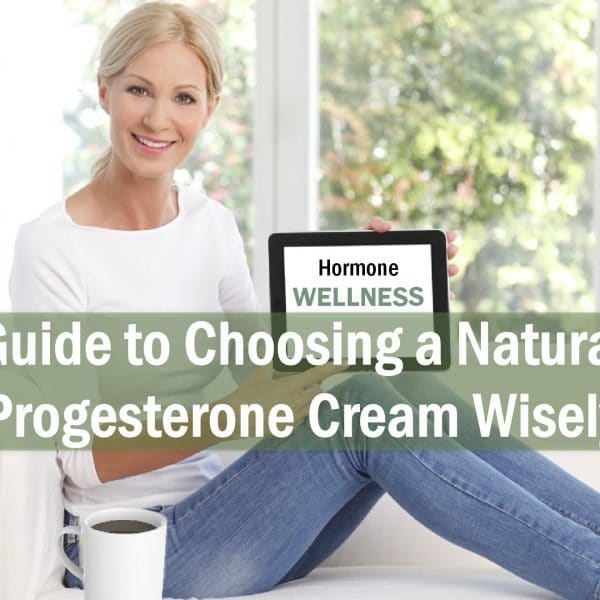Guide to Choosing a Natural Progesterone Cream Wisely