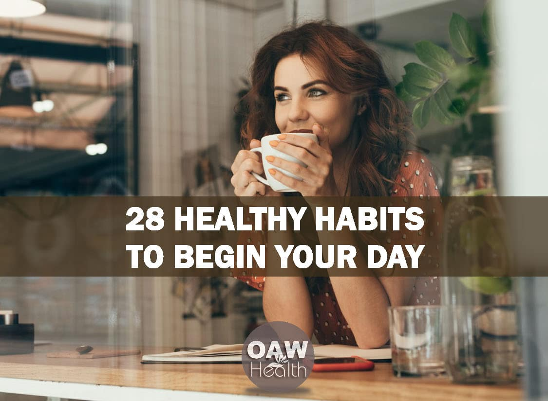 28 Healthy Habits to Begin Your Day